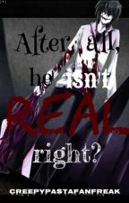 After all, He Isn't Real Right? (A Jeff The Killer Story) [ON HOLD] by creepypastafanfreak