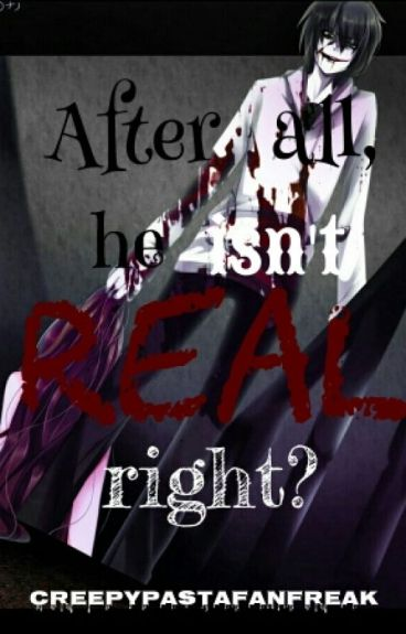 After all, He Isn't Real Right? (A Jeff The Killer Story) [ON HOLD]