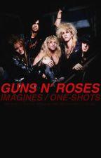 Guns N' Roses Imagines/One-shots by RocketQueenRose