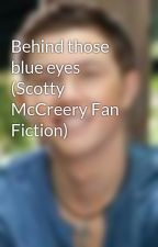 Behind those blue eyes (Scotty McCreery Fan Fiction) by _Countrymusic143