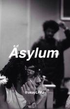 Asylum || e.d by okayLPFJ