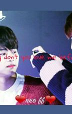 Why Dont You Love Me Before? (Neo Fanfiction) by Baeminyoongi