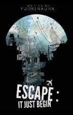 ESCAPE - It Just Begin by YuukiNaura