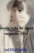 Minha Vida De Espiã -segundo Livro  by bel69almeida