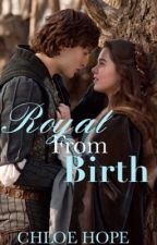 Royal From Birth ((COMPLETED)) by Kitty_n_Boo
