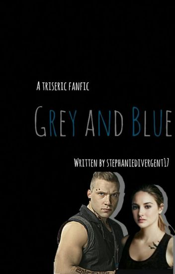Divergent: A Triseric fanfic, Grey and Blue