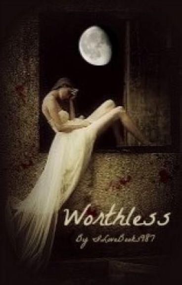Worthless (A Twilight Fan Fiction)