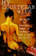 MY COURTESAN WIFE by Olfreia