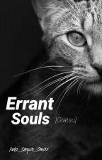 Errant Souls    •Gratsu• (Older Version)  by Neko_Senpai_Omae