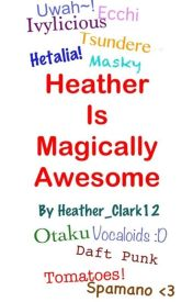 Heather Is Magically Awesome by Heather_Clark12
