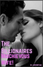 The Billionaires  Mischievous Wife! by loveisnt4me