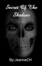 Secret Of The Shadow by JeanneCH