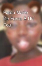 Fatou Marie De Force À Un Fou by sira7743