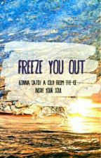 Freeze You Out by us-lux