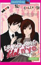 EX KO ANG IDOL NYO by angellacsonmagbanua