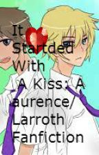 It Started With A Kiss: A Larroth/ Gaurence fanfiction by MackieGreen15