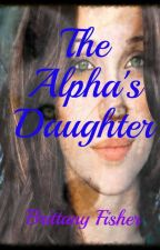 The Alpha's Daughter by SeeBritFisher