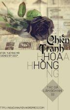 Chiến tranh hoa hồng I Lâm Địch Nhi (On-Going) by YueYing87