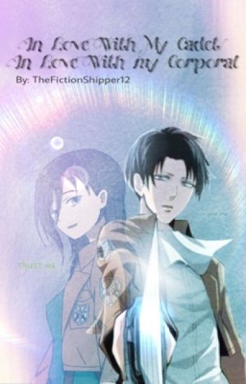 Levi x Reader: In love with my Cadet/In love with my Corporal - Ace