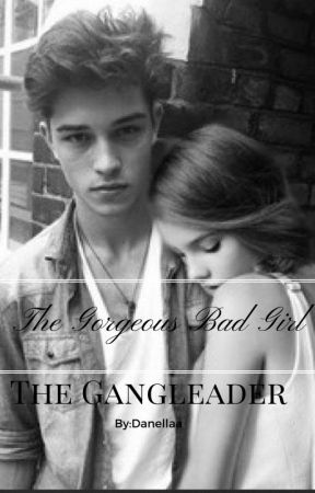 The Gorgeous Bad Girl and The Gangleader by Danellaa