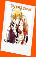 You Are A Cinema (IchiHime Fanfic) by xxAriehh