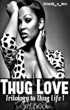 Thug Love ! (Book 3) by iCrazii_4_Mee