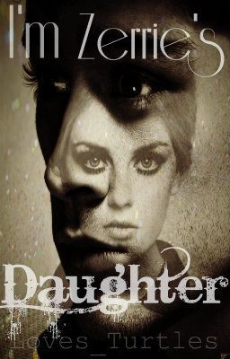 I'm Zerrie's Daughter? (Zerrie/One Direction Fan Fic)