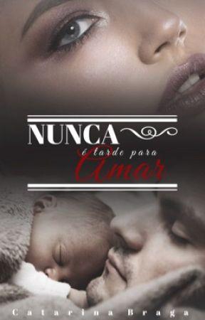 Nunca é tarde para Amar (DEGUSTAÇÃO )  by CatarinaBraga
