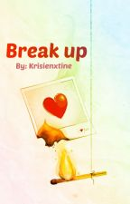 BREAK UP by Krisienxtine