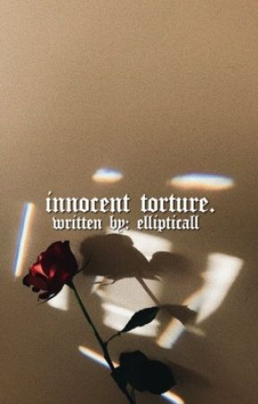Innocence Is Torture (#BWWM #Wattys2017) by ellipticall