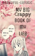 My big crappy book of my life by Beautiful-lunatic