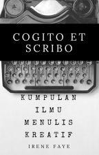 Cogito et Scribo: Kumpulan Ilmu Menulis Kreatif by IreneFaye