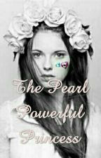 The Pearl Powerful Princess#Wattys2016 by Han_Arcane