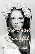 The Pearl Powerful Princess#Wattys2016 by Han_Arcane