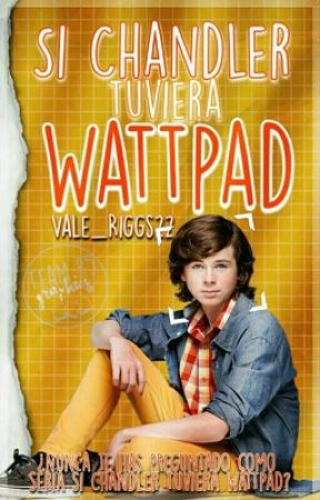 Si Chandler Tuviera Wattpad by -Valm01