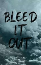 Bleed It Out by IceFoxx1011