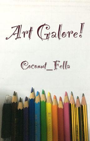Art Galore by Coconut_Fella