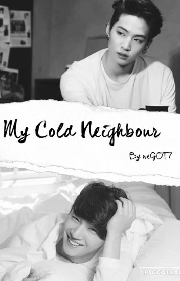 [Got7Fan Fiction] My Cold Neighbour