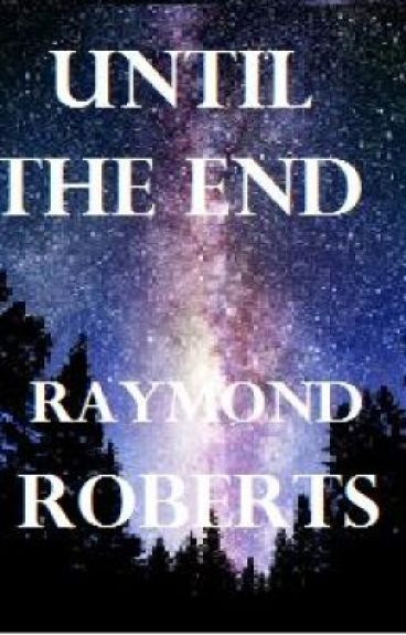 Until the End by RaymondRoberts