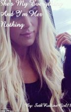 She's My Everything and I'm Her Nothing (complete) by CrazygirlCora