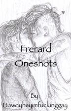 Frerard Oneshots by howdyheyimfuckinggay
