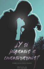 ¿Y Si Jugamos A Enamorarnos? [¿YSJE?#2] by PamelaJulcaEstrada