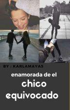 ENAMORADA DE EL CHICO EQUIVOCADO.  by KarlaMaya5