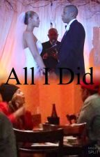 All I did (on hold) by NiyahJenee