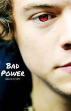 Bad power || H.S. by dazza_styles