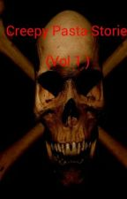 Creepy Pasta Stories (Vol 1 ) by Amethystwolf13