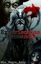 Experiencias Invocando... [COMPLETA] by La_Negra_Anny