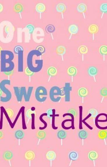 One Big Sweet Mistake
