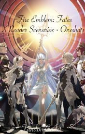 Fates x Reader Scenarios by Creepy_Pasta_For_All