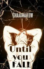 Until You Fall by chaaamallow